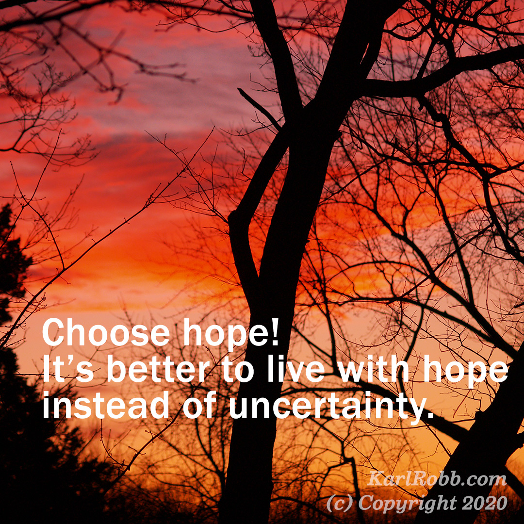Choose Hope graphic It is better to live with hope instead of uncertainty.