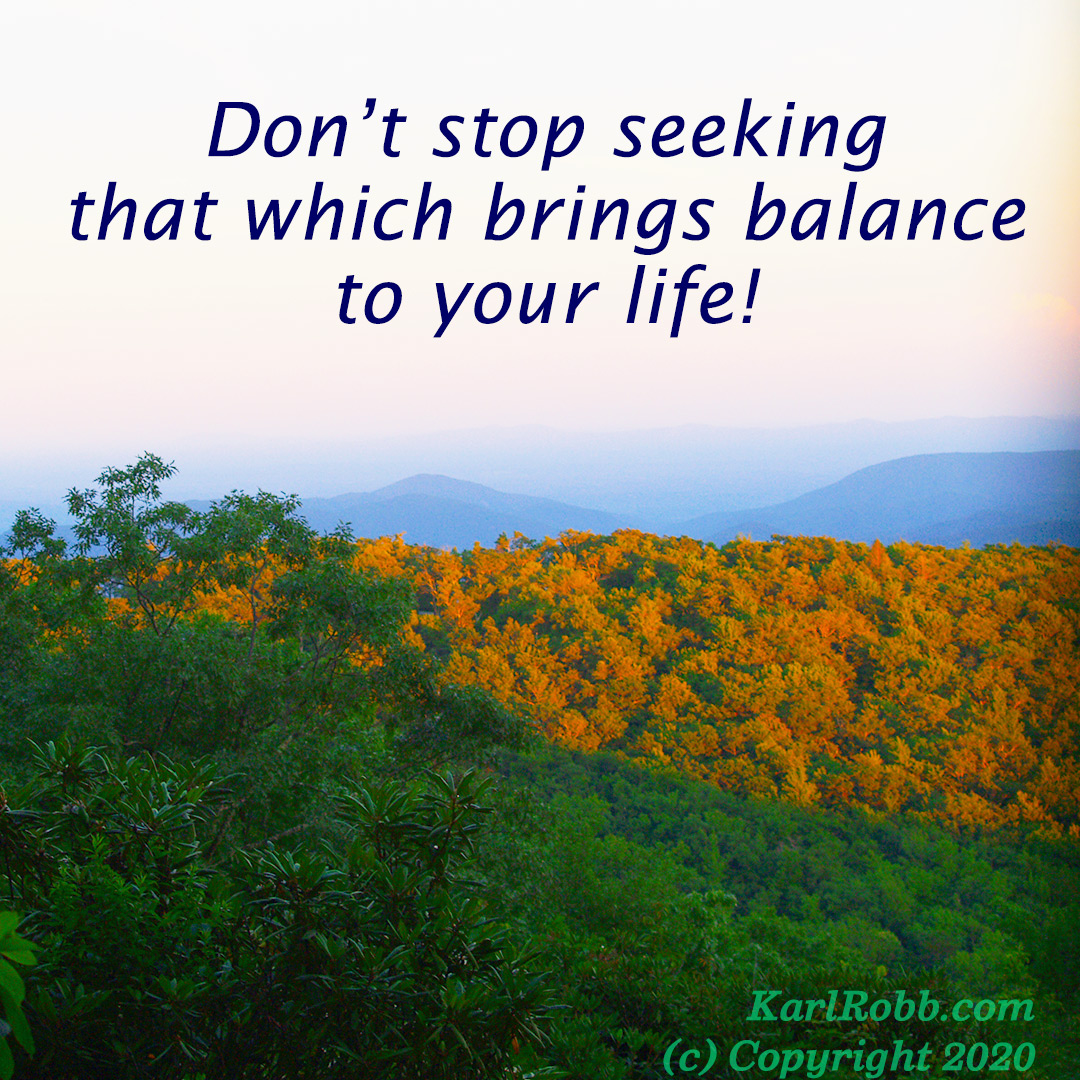 Dont stop seeking that which brings balance to your life
