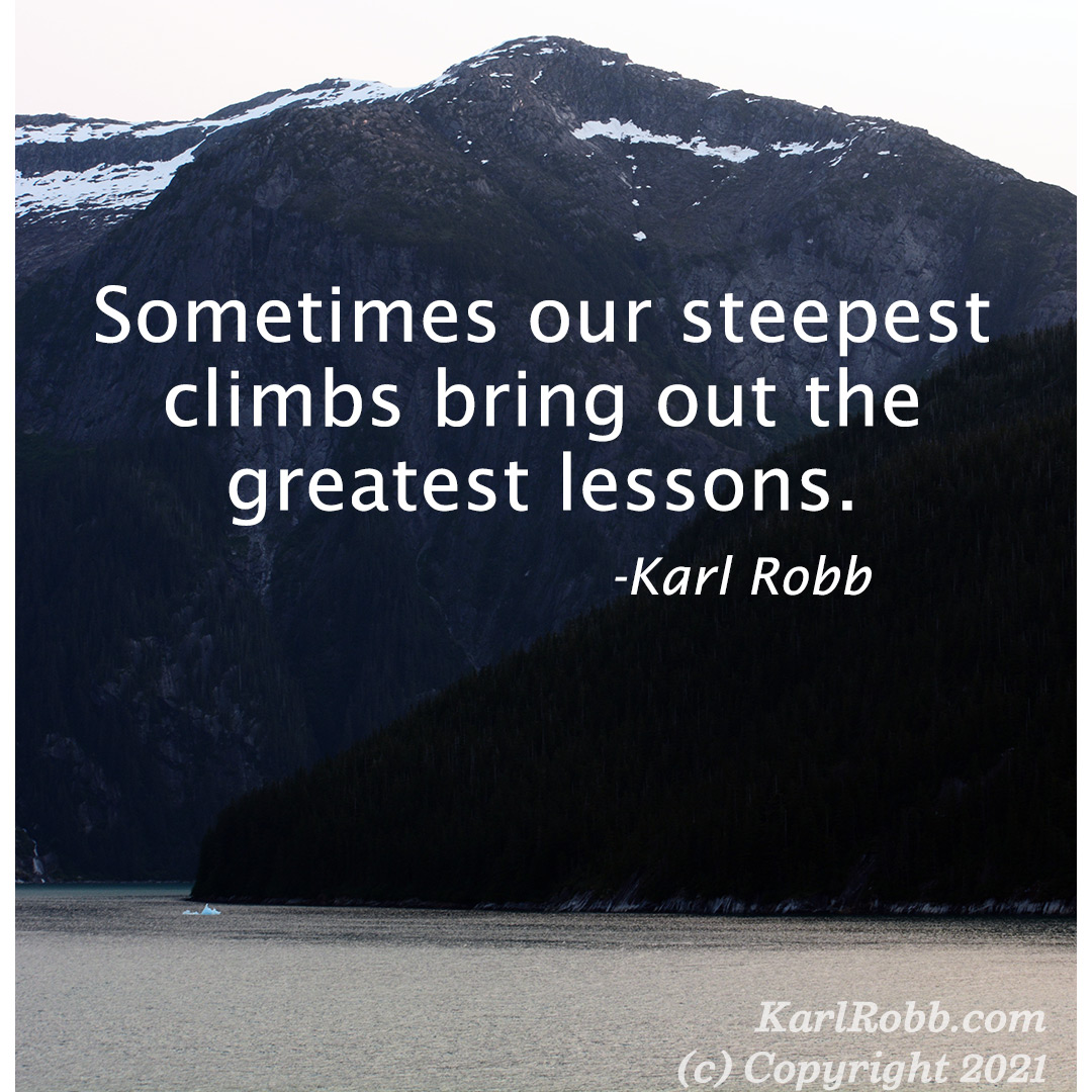 Sometimes our steepest climbs bring out the greatest lessons - Karl Robb #MotivationMonday