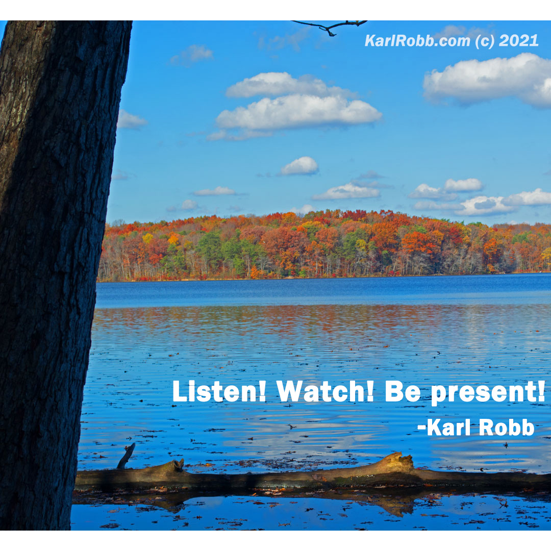 Picture of Burke Lake with quote - Listen! Watch! Be present! by Karl Robb