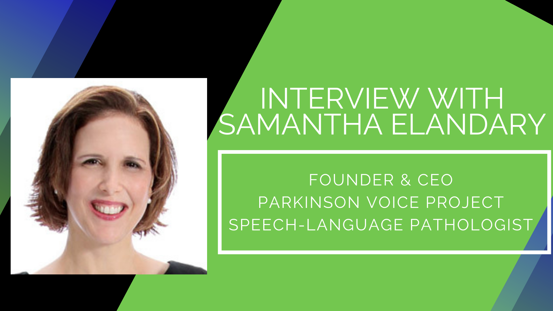 Interview with Samantha Elandary Founder and CEO Parkinson Voice Project introduction slide