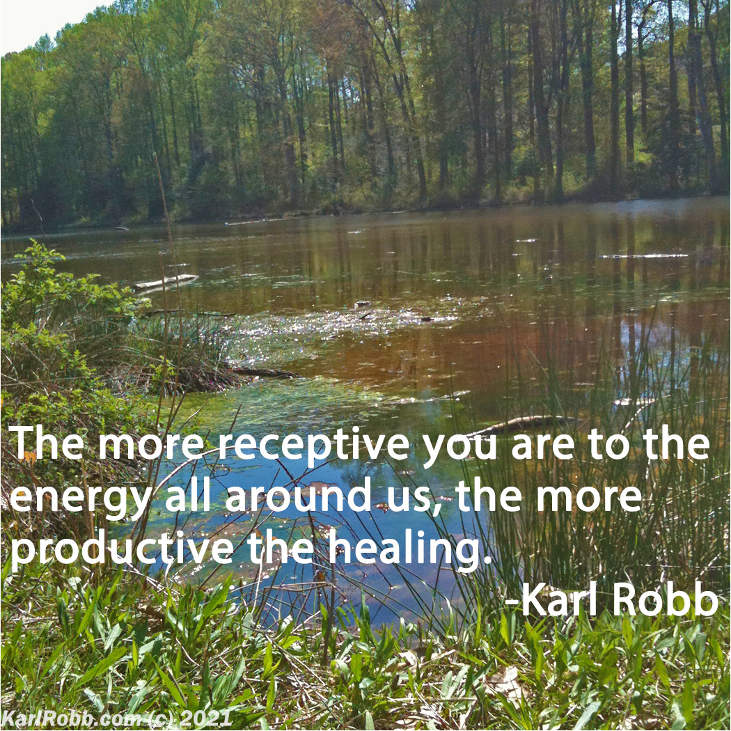 pond with trees and quote The more receptive you are to the energy all around us, the more productive the healing. Photo and quote by Karl Robb
