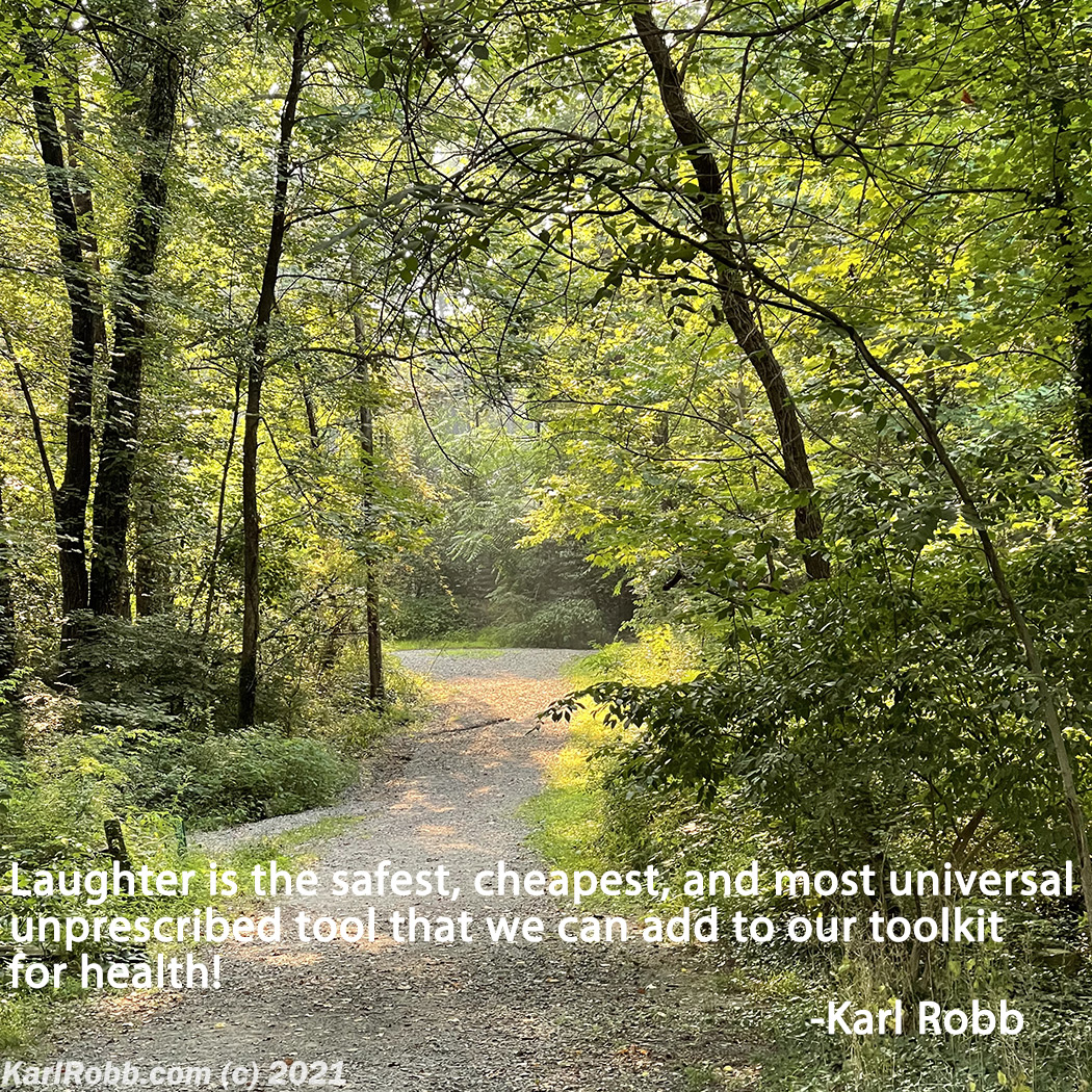 Picture of path through woods by Karl Robb with text Laughter is the safest, cheapest, and most universal unprescribed tool that we can add to our toolkit for health!